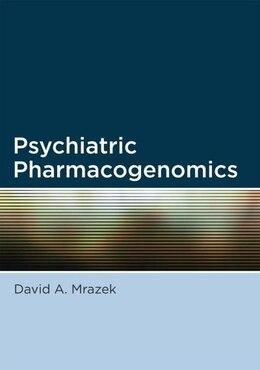 Book Psychiatric Pharmacogenomics by David A. Mrazek