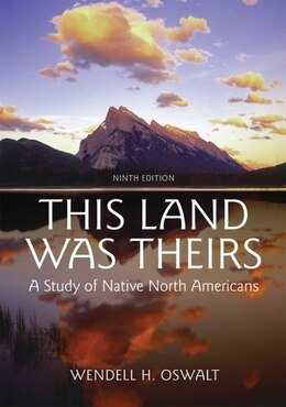 Book This Land Was Theirs: A Study of Native Americans by Wendell H. Oswalt