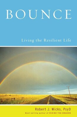 Book Bounce: Living the Resilient Life by Robert J. Wicks