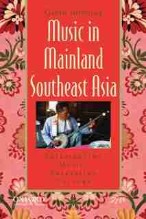 Music in Mainland Southeast Asia: Experiencing Music, Expressing Culture by Gavin Douglas