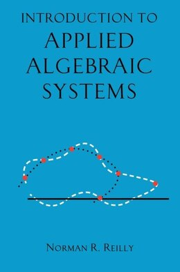 Book Introduction to Applied Algebraic Systems by Norman R Reilly