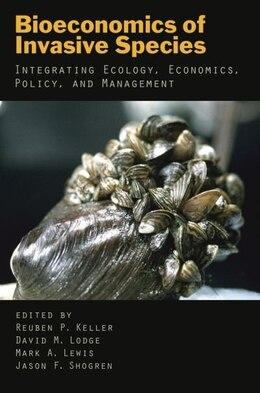 Book Bioeconomics of Invasive Species: Integrating Ecology, Economics, Policy, and Management by Reuben P. Keller