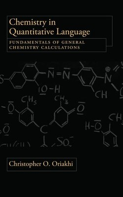 Book Chemistry in Quantitative Language: Fundamentals of General Chemistry Calculations by Christopher Oriakhi