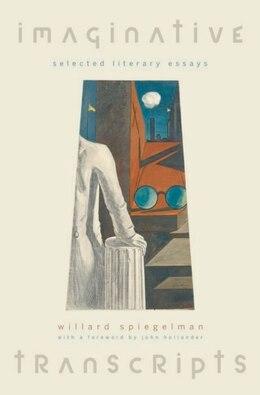 Book Imaginative Transcripts Selected Literary Essays by Willard Spiegelman