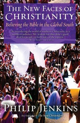 Book The New Faces of Christianity: Believing the Bible in the Global South by Philip Jenkins