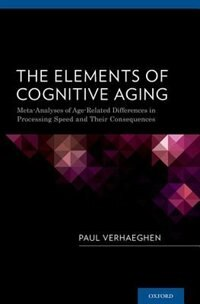 Book The Elements of Cognitive Aging: Meta-Analyses of Age-Related Differences in Processing Speed and… by Paul Verhaeghen