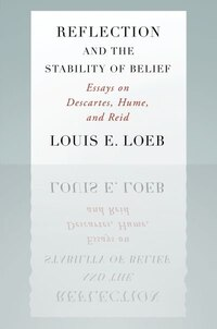 Reflection and the Stability of Belief: Essays on Descartes, Hume, and Reid