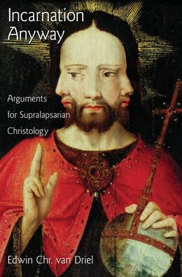 Book Incarnation Anyway: Arguments for Supralapsarian Christology by Edwin Chr. Van Driel