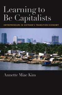 Learning to be Capitalists Entrepreneurs in Vietnam's Transition Economy