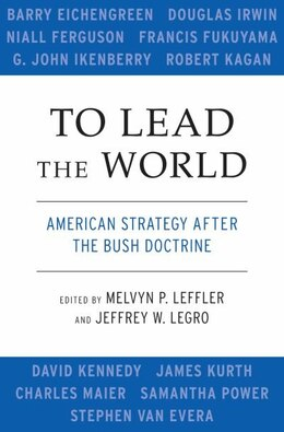 Book To Lead the World: American Strategy after the Bush Doctrine by Melvyn P. Leffler