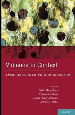 Book Violence in Context: Current Evidence on Risk, Protection, and Prevention by Todd I. Herrenkohl