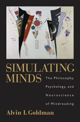 Book Simulating Minds: The Philosophy, Psychology, and Neuroscience of Mindreading by Alvin L Goldman