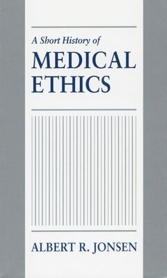 Book A Short History of Medical Ethics by Albert R. Jonsen