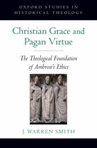 Christian Grace and Pagan Virtue: The Theological Foundation of Ambroses Ethics