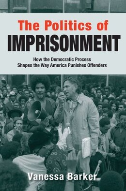 Book The Politics of Imprisonment: How the Democratic Process Shapes the Way America Punishes Offenders by Vanessa Barker