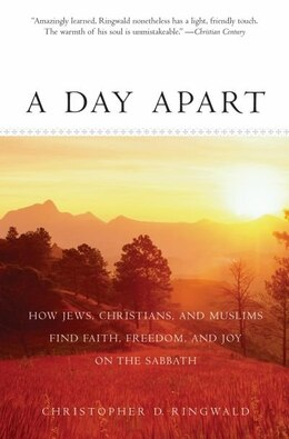 Book A Day Apart: How Jews, Christians, and Muslims Find Faith, Freedom, and Joy on the Sabbath by Christopher D. Ringwald