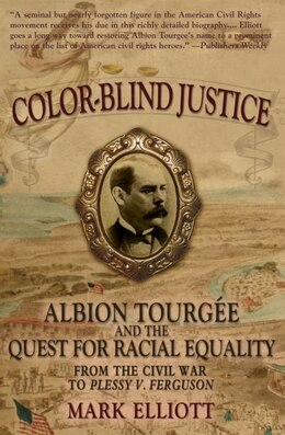Book Color Blind Justice: Albion Tourgee and the quest for Racial Equality from the Civil War to Plessy… by Mark Elliot