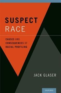 Book Suspect Race: Causes and Consequences of Racial Profiling by Jack Glaser