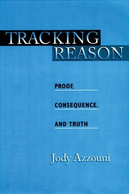Book Tracking Reason Proof, Consequence, and Truth by Jody Azzouni