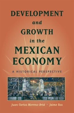 Book Development and Growth in the Mexican Economy: An Historical Perspective by Juan Carlos Moreno-Brid