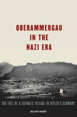 Book Oberammergau in the Nazi Era: The Fate of a Catholic Village in Hitlers Germany by Helena Waddy