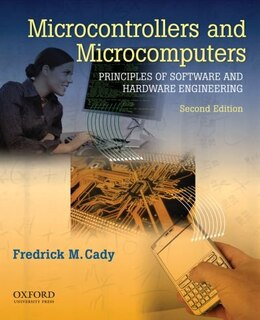 Book Microcontrollers and Microcomputers: Principles of Software and Hardware Engineering by Frederick M. Cady