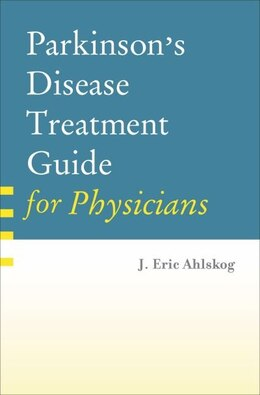 Book Parkinsons Disease Treatment Guide for Physicians by J. Eric Ahlskog