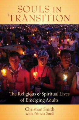 Book Souls in Transition: The Religious and Spiritual Lives of Emerging Adults by Christian Smith