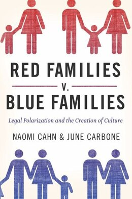 Book Red Families v. Blue Families: Legal Polarization and the Creation of Culture by Naomi Cahn
