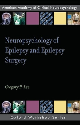 Book Neuropsychology of Epilepsy and Epilepsy Surgery by Gregory P. Lee