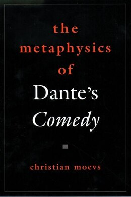Book The Metaphysics of Dantes Comedy by Christian Moevs