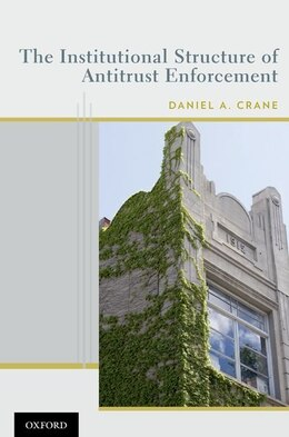 Book The Institutional Structure of Antitrust Enforcement by Daniel A. Crane
