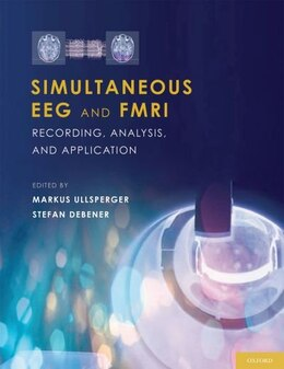 Book Simultaneous EEG and fMRI: Recording, Analysis, and Application by Markus Ullsperger
