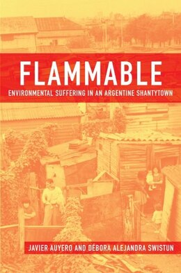 Book Flammable: Environmental Suffering in an Argentine Shantytown by Javier Auyero