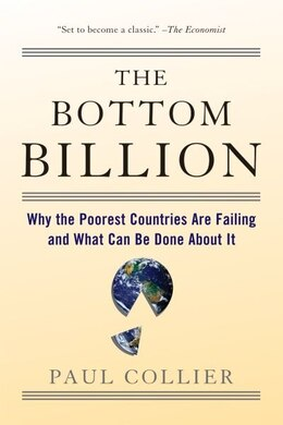 Book The Bottom Billion: Why the Poorest Countries are Failing and What Can Be Done About It by Paul Collier