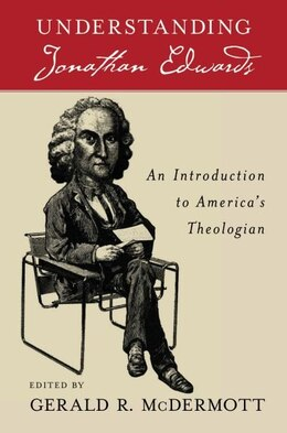 Book Understanding Jonathan Edwards An Introduction to Americas Theologian by Gerald R. McDermott
