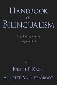 Book Handbook of Bilingualism: Psycholinguistic Approaches by Judith F. Kroll