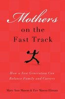 Mothers on the Fast Track: How a Generation Can Balance Family and Careers
