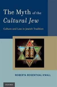 Book The Myth of the Cultural Jew: Culture and Law in Jewish Tradition by Roberta Rosenthal Kwall