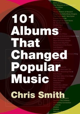 Book 101 Albums that Changed Popular Music by Chris Smith