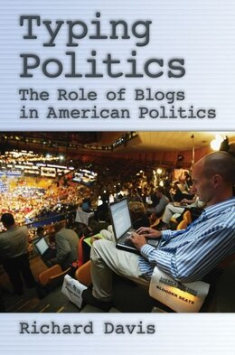 Book Typing Politics: The Role of Blogs in American Politics by Richard Davis