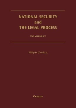 Book National Security and the Legal Process: 2 Volume Set by Philip D. ONeill, Jr.