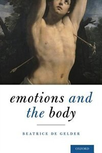 Book Emotions and the Body by Beatrice de Gelder