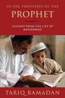 In the Footsteps of the Prophet: Lessons from the Life of Muhammad by Tariq Ramadan