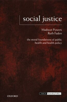 Book Social Justice: The Moral Foundations of Public Health and Health Policy by Madison Powers