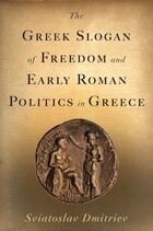 The Greek Slogan of Freedom and Early Roman Politics in Greece