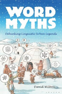 Book Word Myths: Debunking Linguistic Urban Legends by David Wilton
