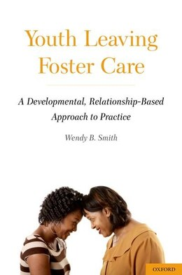 Book Youth Leaving Foster Care: A Developmental, Relationship-Based Approach to Practice by Wendy B. Smith