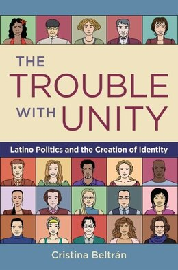 Book The Trouble with Unity: Latino Politics and the Creation of Identity by Cristina Beltran
