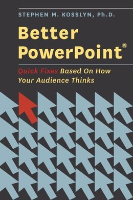 Book Better PowerPoint (R): Quick Fixes Based On How Your Audience Thinks by Stephen M. Kosslyn